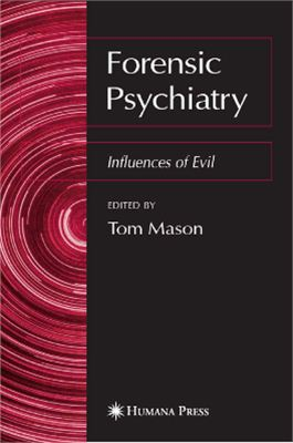 Mason Tom (editor). Forensic Psychiatry: Influences of Evil