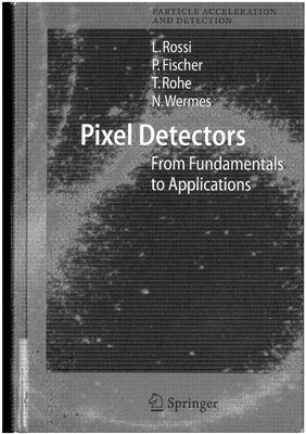 Rossi L., Fischer P., Rohe T., Wermes N. Pixel detectors: From Fundamentals to Applications