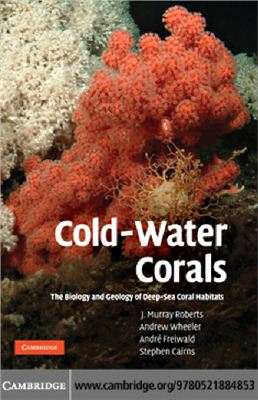 Roberts J.M., Wheeler A.J., Frewald A., Cairns S.D. Cold-Water Corals. The Biology and Geology of Deep-Sea Coral Habitats