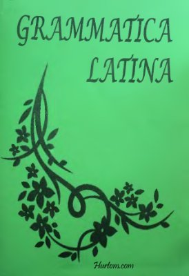 Загайська Г.М. Grammatica Latina. Теоретична частина