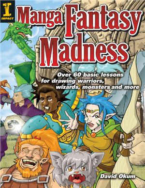 Okum D. Manga Fantasy Madness: Over 50 Basic Lessons for Drawing Warriors, Wizards, Monsters and more