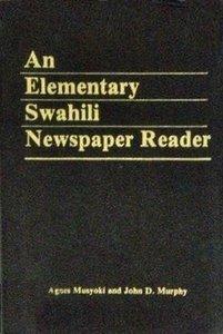 Musyoki Agnes, Murphy John D. An Elementary Swahili Newspaper Reader