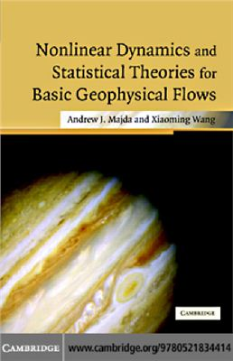 Majda A.J, Wang X. Non-linear dynamics and statistical theories for basic geophysical flows