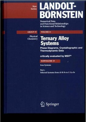 Landolt-Bornstein. Numerical Data and Functional Relationships in Science and Technology. Group IV: Physical Chemistry; Volume 11: Ternary Alloy Systems. Phase Diagrams, Crystallographic and Thermodynamic Data. Subvolume D: Iron Systems. Part 1