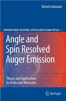 Lohmann B. Angle and Spin Resolved Auger Emission: Theory and Applications to Atoms and Molecules