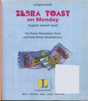 Richardson Karen. Zebra Toast on Monday
