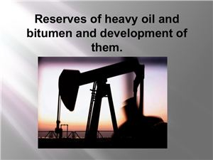 Reserves of Heavy Oil and Bitumen and Development of them