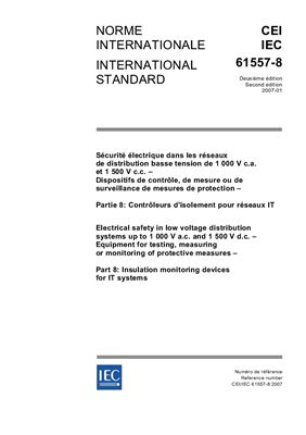 IEC 61557-8:2007. Electrical safety in low voltage distribution systems up to 1 000 V a.c. and 1 500 V d.c. - Equipment for testing, measuring or monitoring of protective measures - Part 8: Insulation monitoring devices for IT systems