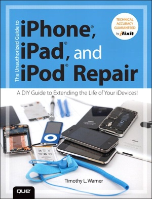 Warner T.W. The Unauthorized Guide to iPhone, iPad, and iPod Repair: A DIY Guide to Extending the Life of Your iDevices!
