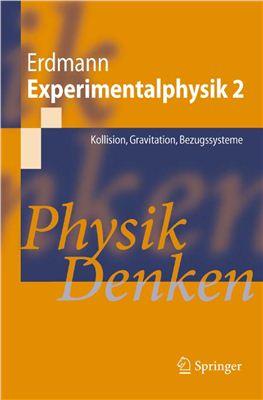 Erdmann M. Experimentalphysik 2: Kollision, Gravitation, Bezugssysteme