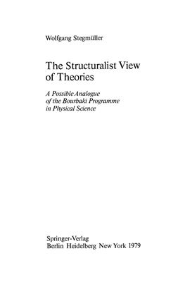 Stegmüller W. The structuralist view of theories. A possible analogue of the Bourbaki programme in physical science