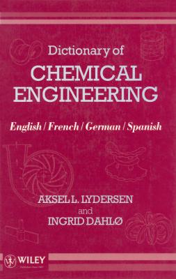 Lydersen A.L., Dahlø I. Dictionary of chemical engineering: English, French, German, Spanish / Словарь по химическим технологиям: английский, французский, немецкий, испанский