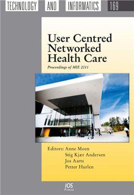 Moen A., Andersen S.K., Aarts J., Hurlen P. (Eds.) User Centred Networked Health Care