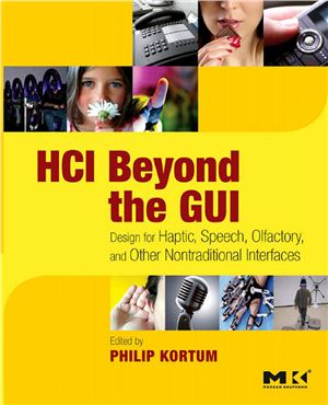 Kortum P. (ed.) HCI Beyond the GUI. Design for Haptic, Speech, Olfactory, and Other Nontraditional Interfaces