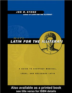 Stone J.R. More Latin for the Illiterati: A Guide to Medical, Legal and Religious Latin