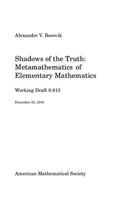 Borovik A. Shadows of the Truth: Metamathematics of Elementary Mathematics