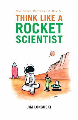Longuski J. The Seven Secrets of How to Think Like a Rocket Scientist