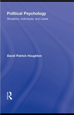 Houghton David. Political Psychology: Situations, Individuals, and Cases