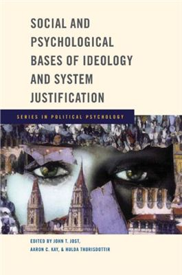 Jost J.T., Kay A.C., Thorisdottir Н. Social and Psychological Bases of Ideology and System Justification (Series in Political Psychology)
