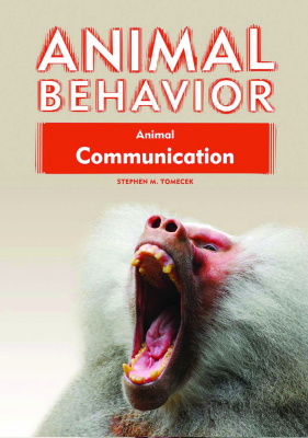 Tomecek S.M. Animal Behavior. Animal Communication