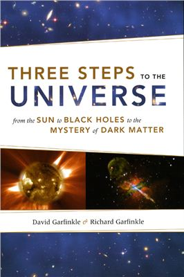 Garfinkle D., Garfinkle R. Three Steps to the Universe: From the Sun to Black Holes to the Mystery of Dark Matter