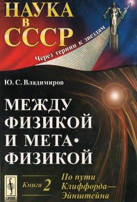 Владимиров Ю.С., Между физикой и метафизикой. Книга 2. По пути Клиффорда-Эйнштейна