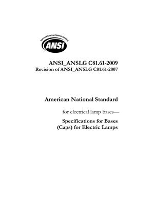 ANSI ANSLG C81.61-2009 Specifications for Bases (Caps) for Electric Lamps February 18, 2009