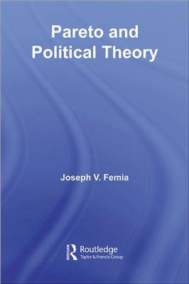 Femia Joseph V. Pareto and Political Theory (Routledge Studies in Social and Political Thought)