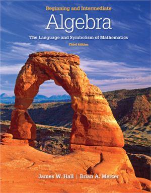 Hall J., Mercer B. Beginning and Intermediate Algebra: The Language & Symbolism of Mathematics