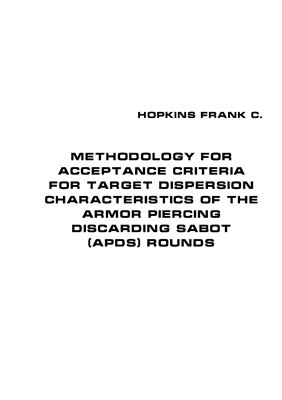 Hopkins Frank C. Methodology for acceptance criteria for target dispersion characteristics of the armor piercing discarding sabot (APDS) rounds