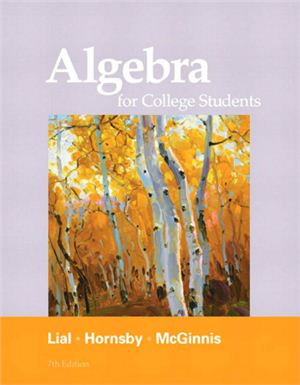 Lial M.L., Hornsby J., McGinnis T. Algebra for College Students