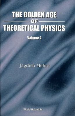 Mehra J. The golden age of theoretical physics. Vol. 2
