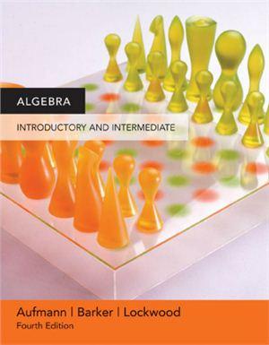 Aufmann R.N., Barker V.C., Lockwood J. Algebra: Introductory and Intermediate