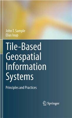 John T. Sample, Elias Ioup. Tile-Based Geospatial Information Systems