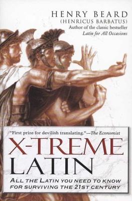 Beard Henry (Henricus Barbatus). X-Treme Latin (Lingua Latina Extrema): All the Latin You Need to Know for Surviving the 21st Century