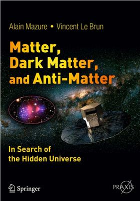 Mazure A., Le Brun V. Matter, Dark Matter, and Anti-Matter: In Search of the Hidden Universe