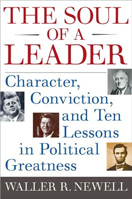 Newell W.R. The Soul of a Leader: Character, Conviction, and Ten Lessons in Political Greatness