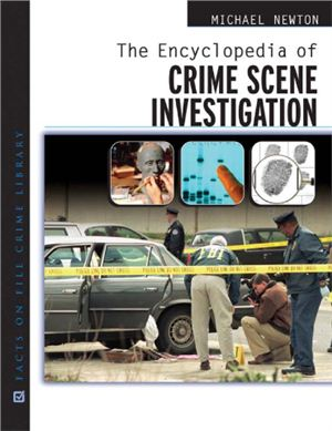 Newton Michael. The Encyclopedia of Crime Scene Investigation