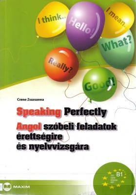 Czene Zsuzsanna. Speaking Perfectly - Angol szóbeli feladatok érettségire és nyelvvizsgára