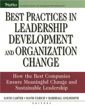 Carter L., Ulrich D., Goldsmith M. (eds.) Best practices in leadership development and organizational change