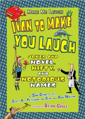 Peterson Scott K. Ivan to Make You Laugh: Jokes and Novel, Nifty, and Notorious Names
