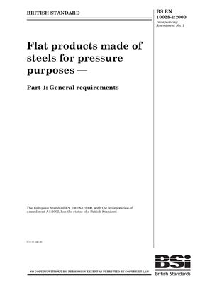 BS EN 10028-1: 2000+A1: 2002 Flat products made of steels for pressure purposes - Part 1: General requirements (Eng)