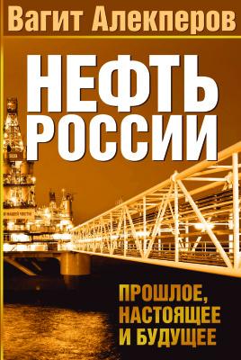 Алекперов В.Ю. Нефть России. Прошлое, настоящее и будущее