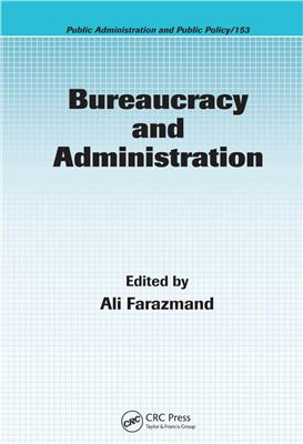 Farazmand Ali. Bureaucracy and Administration (Public Administration and Public Policy)