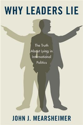 John J. Mearsheimer Why Leders Lie: The Truth About Lying in InternationaL Politics