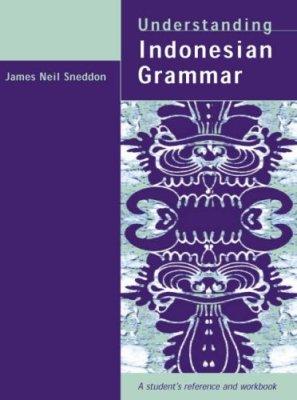 Sneddon James Neil. Understanding Indonesian Grammar: A Student's Reference and Workbook / Индонезийский язык: Справочник по грамматике