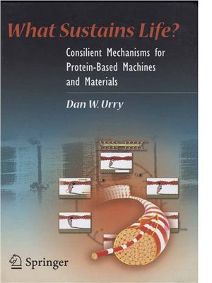 Urry D.W. (Ed.) What Sustains Life? : Consilient Mechanisms for Protein-Based Machines and Materials