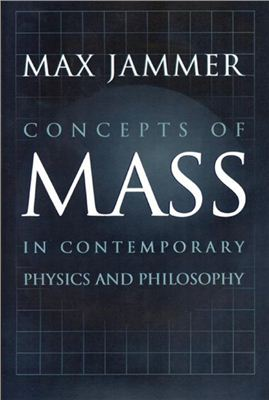 Jammer M. Concepts of Mass in Contemporary Physics and Philosophy