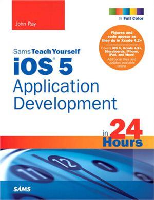 Ray J. Sams Teach Yourself iOS5 Application Development in 24 Hours