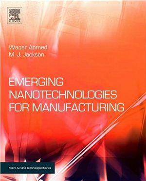 Ahmed W., Jackson M.J. Emerging Nanotechnologies for Manufacturing